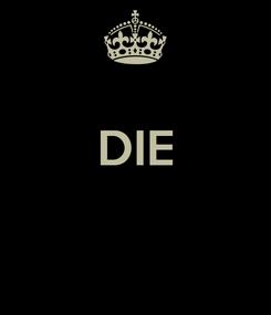 Poster:  DIE