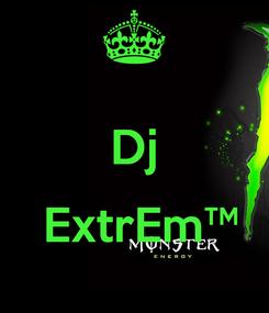 Poster:  Dj   Ex†rEm™