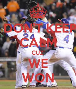 Poster:  DON'T KEEP CALM CUZ' WE WON