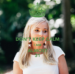 Poster:  DON'T KEEP CALM I AM ALMOST 31