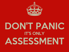 Poster:  DON'T PANIC IT'S ONLY ASSESSMENT