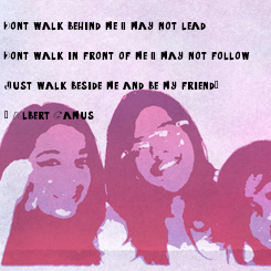 """Poster:  """"Don't walk behind me; I may not lead.   Don't walk in front of me; I may not follow.    Just walk beside me and be my friend.""""    ―"""