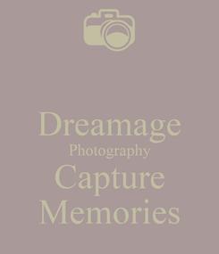 Poster:  Dreamage Photography Capture Memories