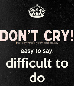 Poster:   easy to say, difficult to do