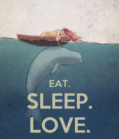 Poster:   EAT. SLEEP. LOVE.