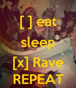 Poster: [ ] eat sleep  [x] Rave REPEAT