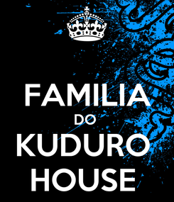 Poster:  FAMILIA DO  KUDURO  HOUSE