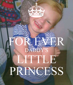 Poster:  FOR EVER DADDY'S LITTLE PRINCESS