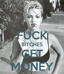 Poster:  FUCK BITCHES GET MONEY