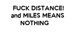 Poster:       FUCK DISTANCE!