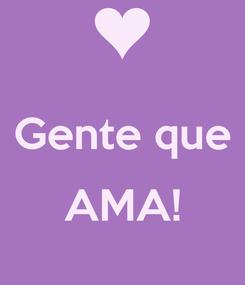 Poster:  Gente que  AMA!