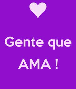 Poster:  Gente que  AMA !
