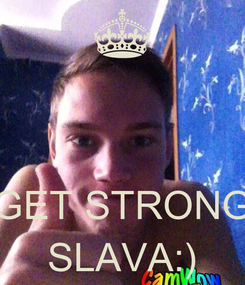 Poster:     GET STRONG SLAVA:)