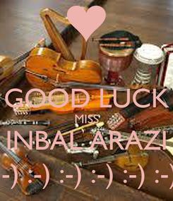 Poster:  GOOD LUCK MISS INBAL ARAZI :-) :-) :-) :-) :-) :-)