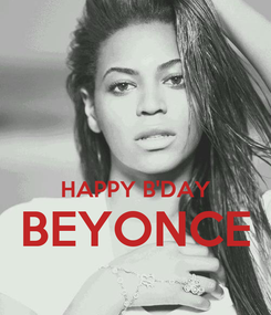 Poster:   HAPPY B'DAY BEYONCE