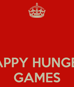 Poster:    HAPPY HUNGER  GAMES