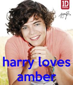 Poster:    harry loves amber