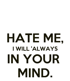Poster:  HATE ME, I WILL 'ALWAYS IN YOUR  MIND.