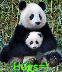 Poster:     Hugs=)