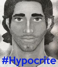 Poster:     #Hypocrite