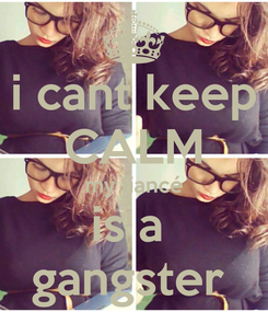 Poster:  i cant keep  CALM  my fiancé   is a    gangster