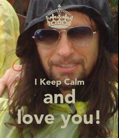 Poster:   I Keep Calm and love you!