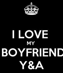 Poster:  I LOVE  MY   BOYFRIEND Y&A