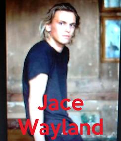 Poster:    Jace Wayland