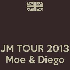 Poster:    JM TOUR 2013 Moe & Diego