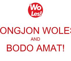 Poster:  JONGJON WOLES AND BODO AMAT!