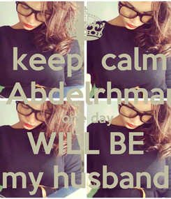 Poster:  keep  calm   Abdelrhman  one day  WILL BE    my husband