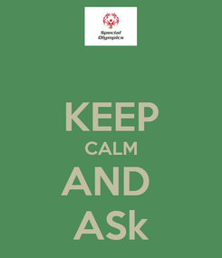 Poster:  KEEP CALM AND  ASk