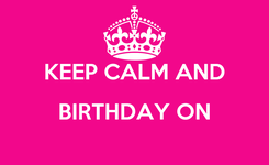 Poster:     KEEP CALM AND BIRTHDAY ON