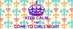 Poster:  KEEP CALM AND COME TO GIRLS NIGHT