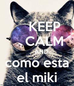 Poster:     KEEP     CALM      AND como esta el miki