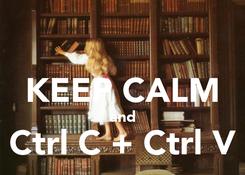 Poster:  KEEP CALM and Ctrl C + Ctrl V