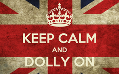 Poster:  KEEP CALM AND DOLLY ON
