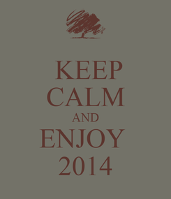 Poster:  KEEP CALM AND ENJOY  2014