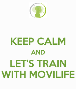 Poster:  KEEP CALM AND LET'S TRAIN WITH MOVILIFE