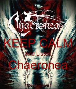 Poster:  KEEP CALM And Listen Chaeronea
