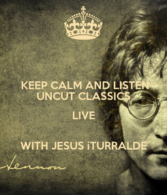 Poster:       KEEP CALM AND LISTEN      UNCUT CLASSICS LIVE   WITH JESUS iTURRALDE