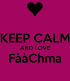Poster:  KEEP CALM AND LOVE FààChma