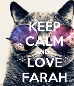 Poster:     KEEP     CALM       AND     LOVE     FARAH