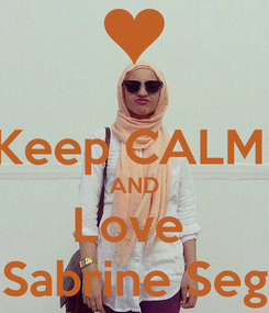 Poster:  Keep CALM  AND Love  Sabrine Seg