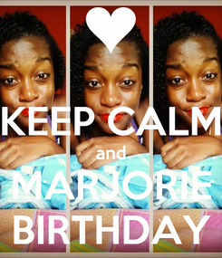 Poster:  KEEP CALM and MARJORIE BIRTHDAY