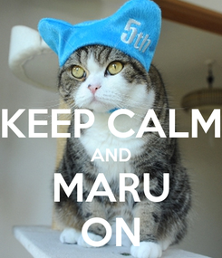 Poster:   KEEP CALM AND MARU ON