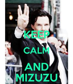 Poster:  KEEP CALM AND MIZUZU