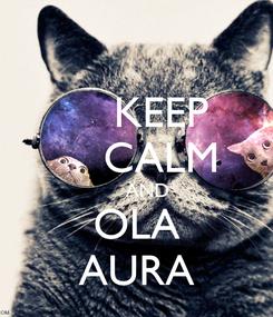 Poster:     KEEP     CALM     AND OLA AURA
