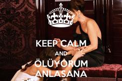 Poster:  KEEP CALM AND ÖLÜYORUM ANLASANA