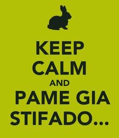 Poster:  KEEP  CALM AND  PAME GIA STIFADO...